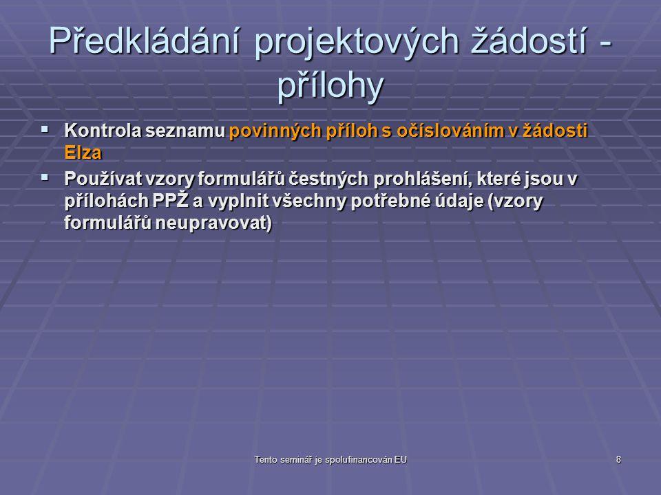 Tento seminář je spolufinancován EU8 Předkládání projektových žádostí - přílohy  Kontrola seznamu povinných příloh s očíslováním v žádosti Elza  Pou