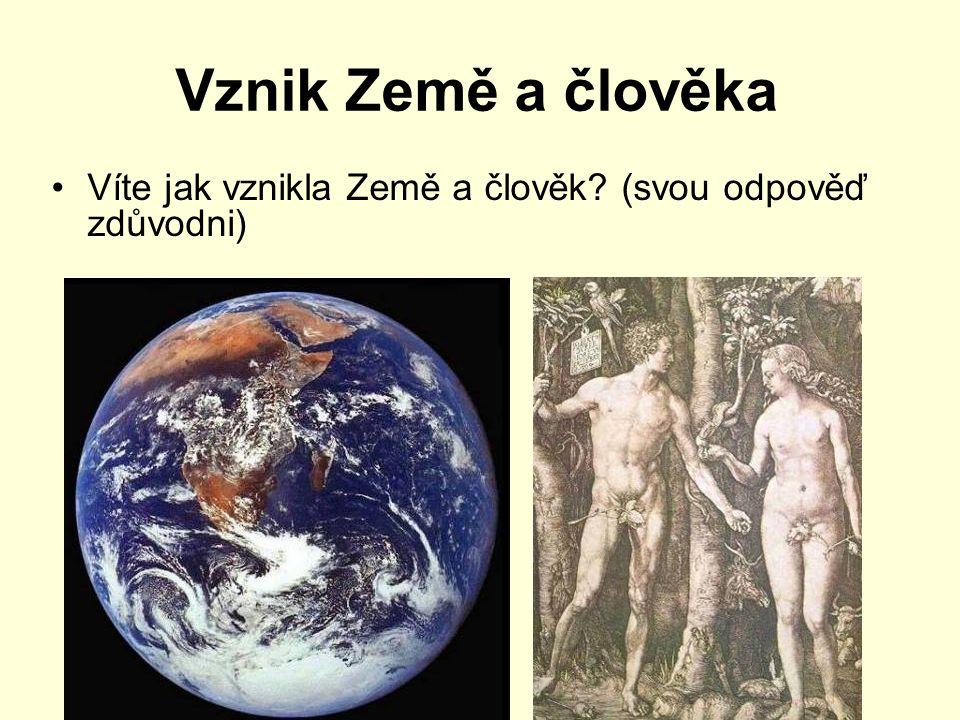Vznik Země a člověka Víte jak vznikla Země a člověk? (svou odpověď zdůvodni)