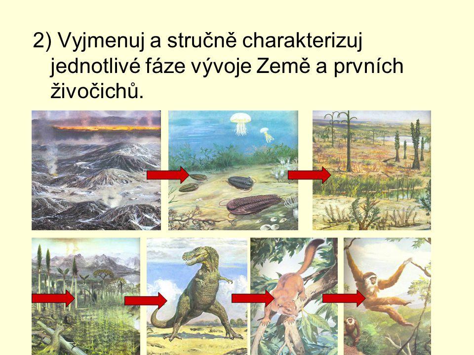 2) Vyjmenuj a stručně charakterizuj jednotlivé fáze vývoje Země a prvních živočichů.