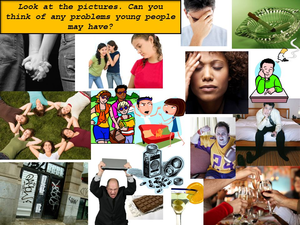 Look at the pictures. Can you think of any problems young people may have