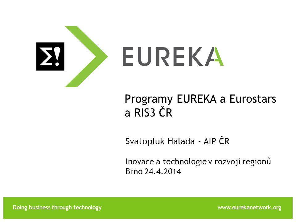 Doing business through technologywww.eurekanetwork.org EUREKA Programy EUREKA a Eurostars a RIS3 ČR Svatopluk Halada - AIP ČR Inovace a technologie v rozvoji regionů Brno 24.4.2014