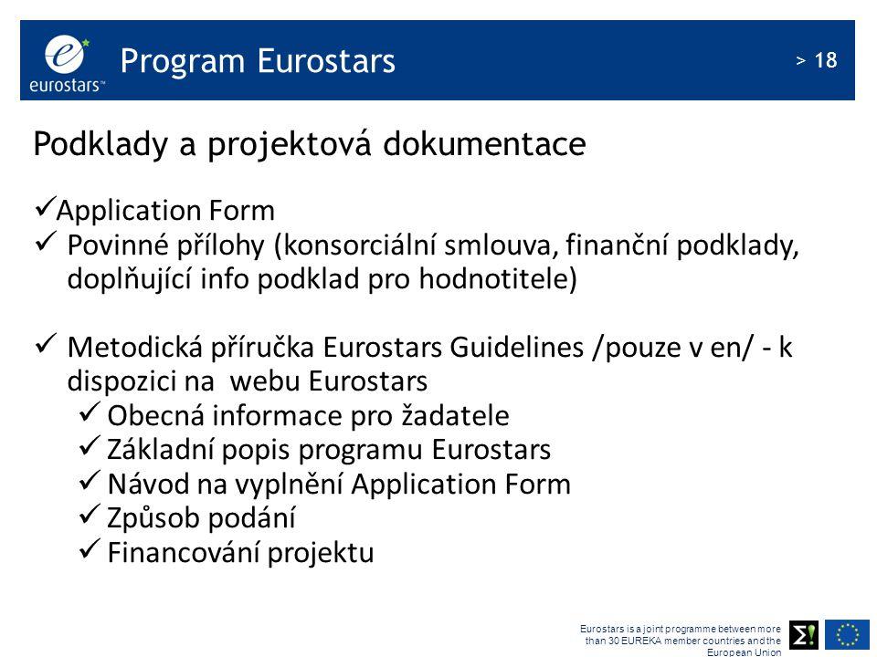 Eurostars is a joint programme between more than 30 EUREKA member countries and the European Union > 18 Program Eurostars Podklady a projektová dokumentace Application Form Povinné přílohy (konsorciální smlouva, finanční podklady, doplňující info podklad pro hodnotitele) Metodická příručka Eurostars Guidelines /pouze v en/ - k dispozici na webu Eurostars Obecná informace pro žadatele Základní popis programu Eurostars Návod na vyplnění Application Form Způsob podání Financování projektu