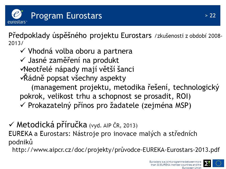 Eurostars is a joint programme between more than 30 EUREKA member countries and the European Union > 22 Program Eurostars Předpoklady úspěšného projektu Eurostars /zkušenosti z období 2008- 2013/ Vhodná volba oboru a partnera Jasné zaměření na produkt Neotřelé nápady mají větší šanci Řádně popsat všechny aspekty (management projektu, metodika řešení, technologický pokrok, velikost trhu a schopnost se prosadit, ROI) Prokazatelný přínos pro žadatele (zejména MSP) Metodická příručka (vyd.