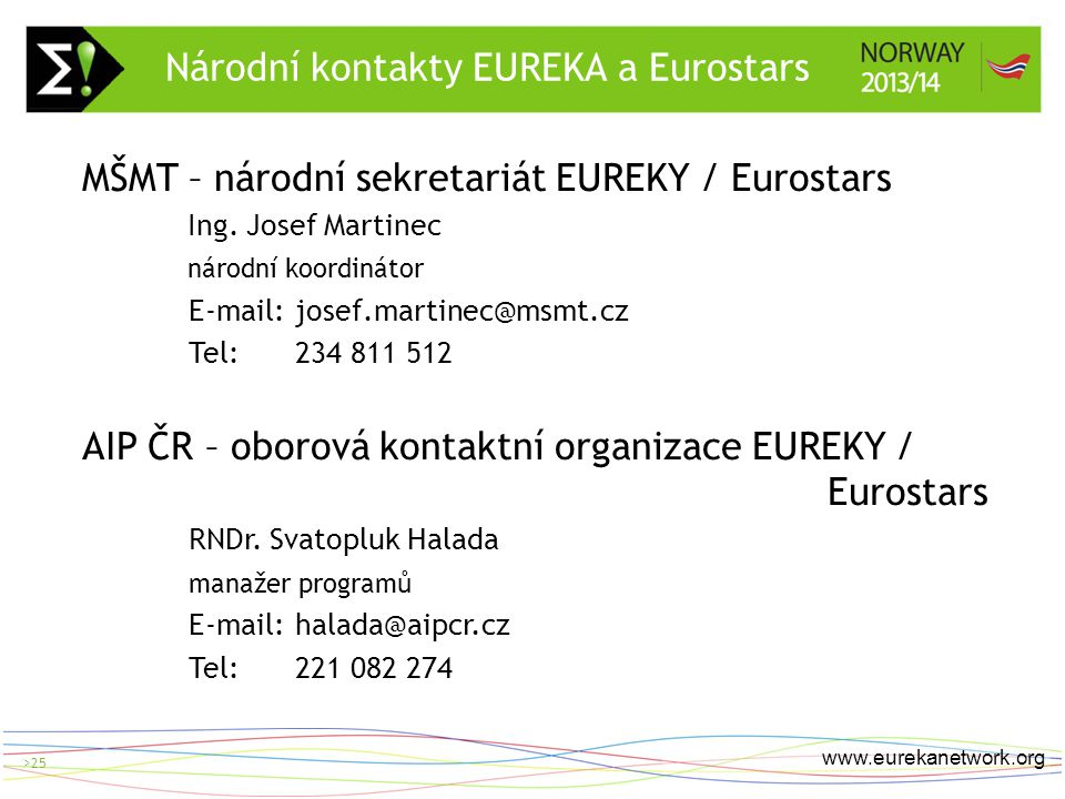 > 25 www.eurekanetwork.org >25 MŠMT – národní sekretariát EUREKY / Eurostars Ing.
