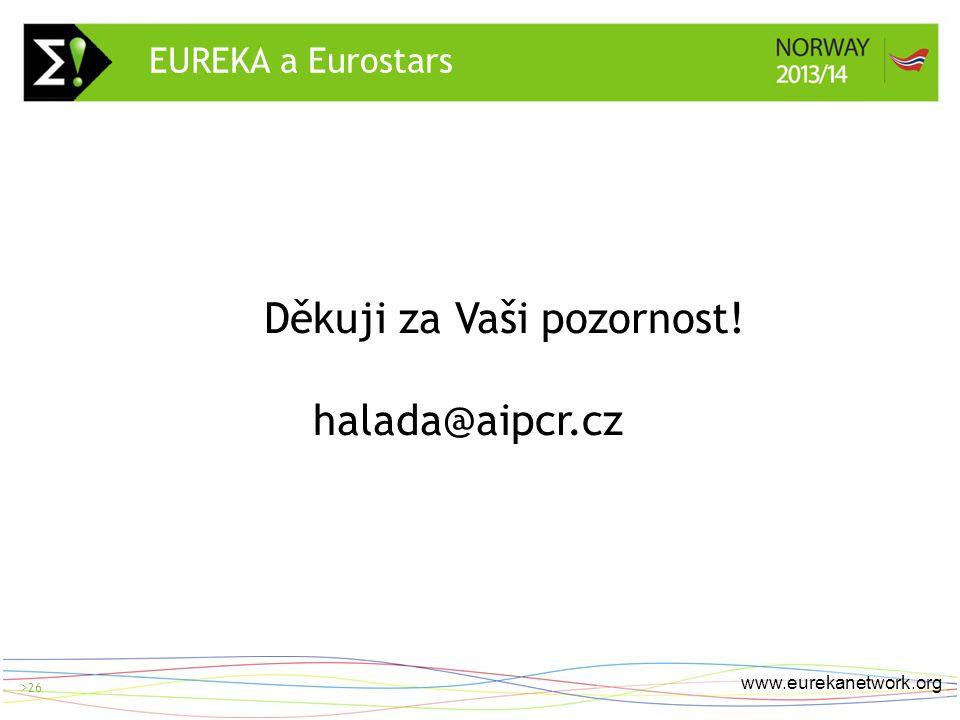 > 26 www.eurekanetwork.org >26 Děkuji za Vaši pozornost! halada@aipcr.cz EUREKA a Eurostars