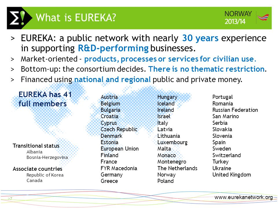 > 8 www.eurekanetwork.org >8 Introduction of Clusters Introduction of Eurostars Start with Individual Projects EUREKA: Three pillars