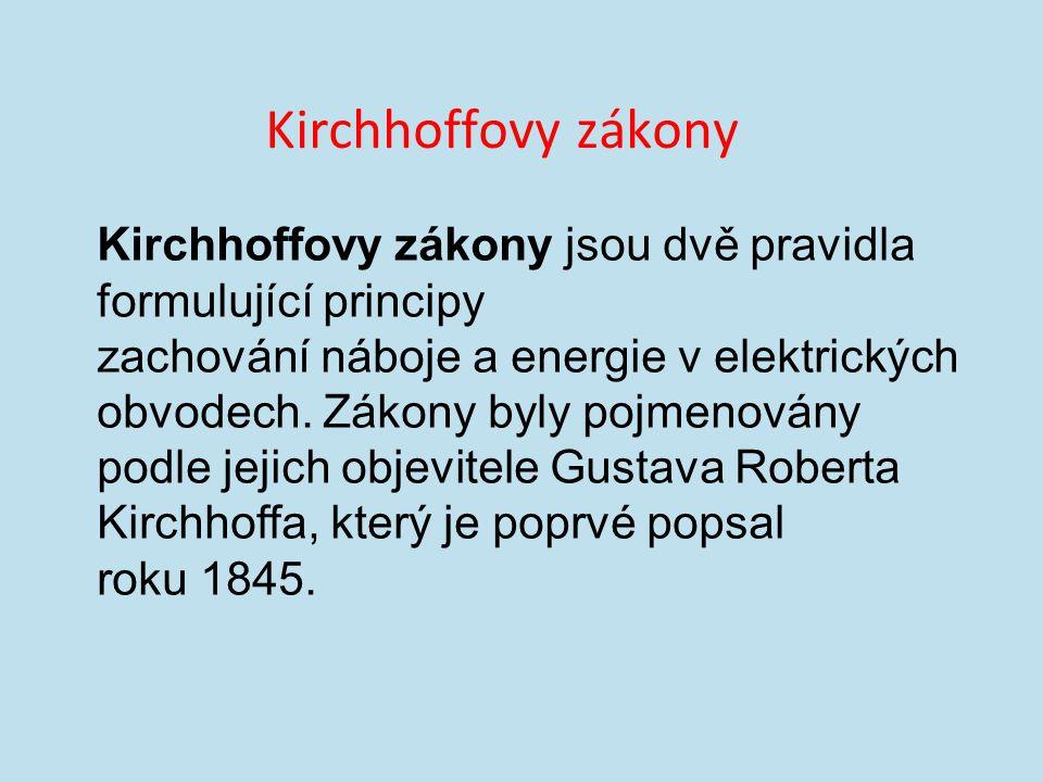 Kirchhoffovy zákony Kirchhoffovy zákony jsou dvě pravidla formulující principy zachování náboje a energie v elektrických obvodech.