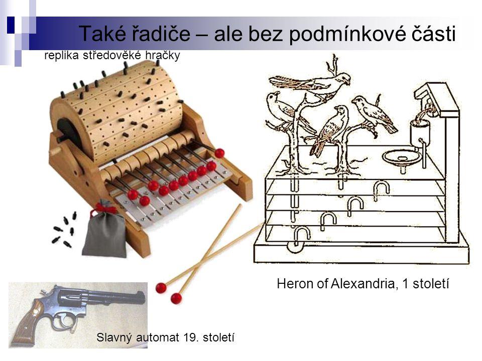 Také řadiče – ale bez podmínkové části Heron of Alexandria, 1 století replika středověké hračky Slavný automat 19. století