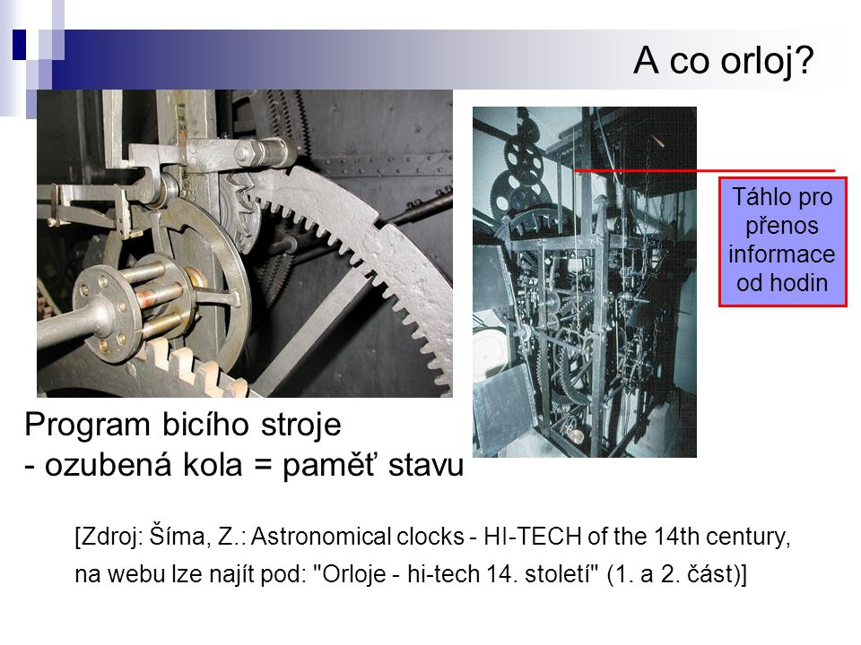 A co orloj? Program bicího stroje - ozubená kola = paměť stavu Táhlo pro přenos informace od hodin [Zdroj: Šíma, Z.: Astronomical clocks - HI-TECH of