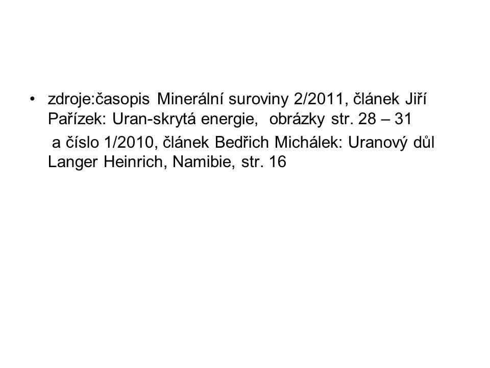 zdroje:časopis Minerální suroviny 2/2011, článek Jiří Pařízek: Uran-skrytá energie, obrázky str. 28 – 31 a číslo 1/2010, článek Bedřich Michálek: Uran