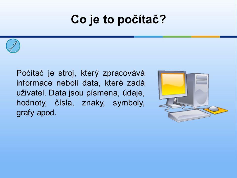 Počítač je stroj, který zpracovává informace neboli data, které zadá uživatel. Data jsou písmena, údaje, hodnoty, čísla, znaky, symboly, grafy apod. C