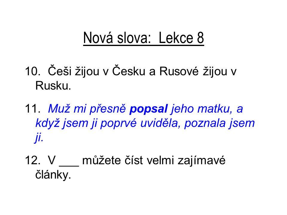 Nová slova: Lekce 8 10. Češi žijou v Česku a Rusové žijou v Rusku.