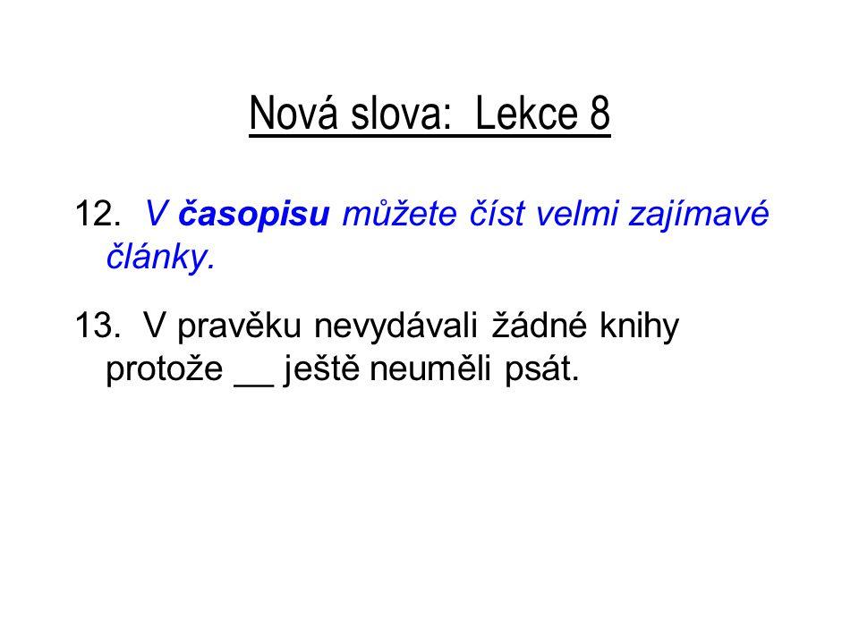 Nová slova: Lekce 8 12. V časopisu můžete číst velmi zajímavé články.