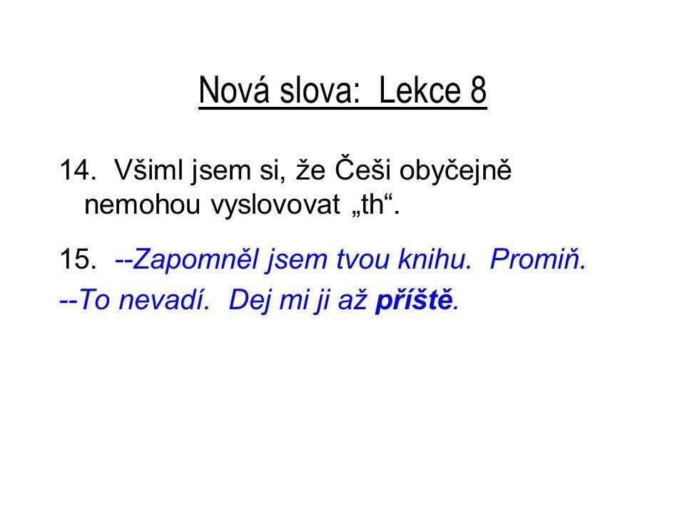 """Nová slova: Lekce 8 14. Všiml jsem si, že Češi obyčejně nemohou vyslovovat """"th ."""