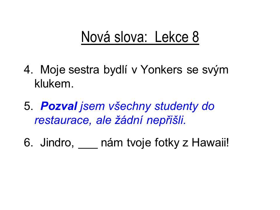 Nová slova: Lekce 8 4. Moje sestra bydlí v Yonkers se svým klukem.