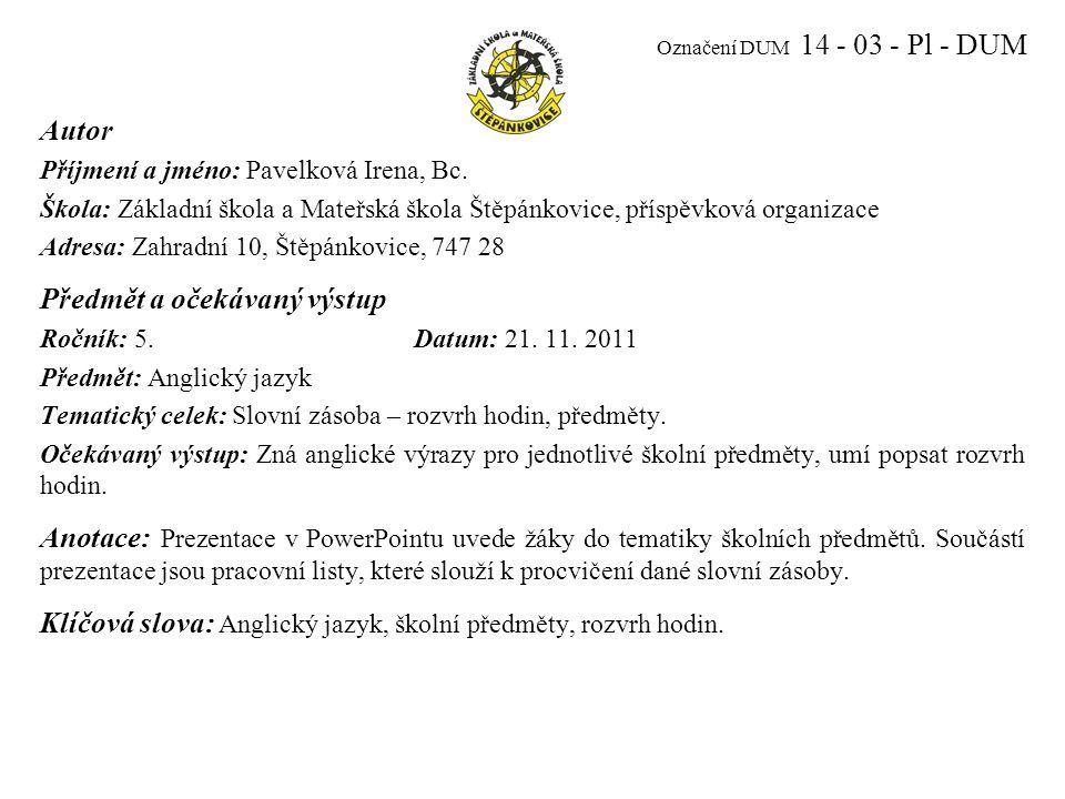Označení DUM 14 - 03 - Pl - DUM Autor Příjmení a jméno: Pavelková Irena, Bc.