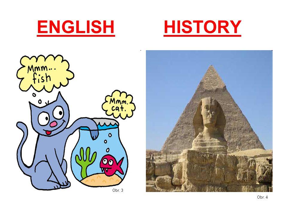 ENGLISH HISTORY Obr. 3 Obr. 4