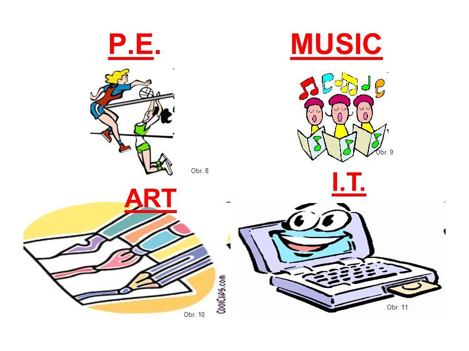 P.E. MUSIC Obr. 8 ART Obr. 10 Obr. 11 I.T. Obr. 9