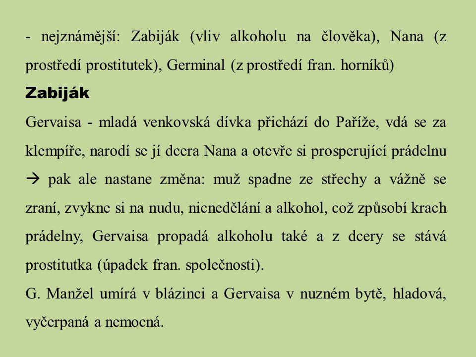 - nejznámější: Zabiják (vliv alkoholu na člověka), Nana (z prostředí prostitutek), Germinal (z prostředí fran. horníků) Zabiják Gervaisa - mladá venko