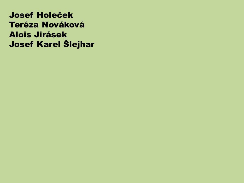 Josef Holeček Teréza Nováková Alois Jirásek Josef Karel Šlejhar