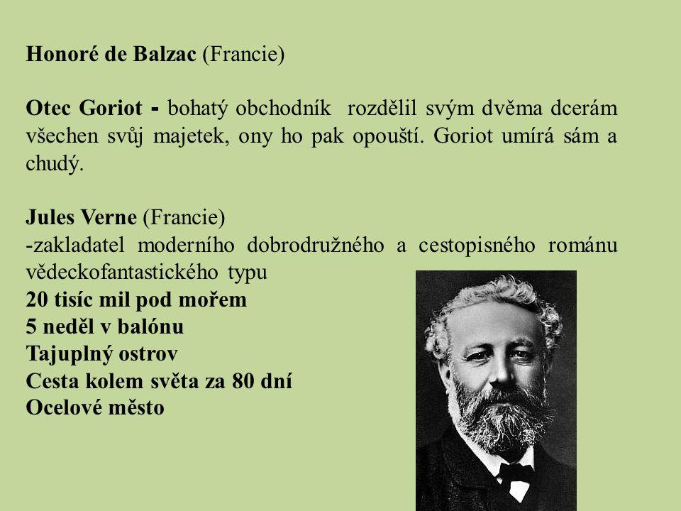 Honoré de Balzac (Francie) Otec Goriot - bohatý obchodník rozdělil svým dvěma dcerám všechen svůj majetek, ony ho pak opouští. Goriot umírá sám a chud
