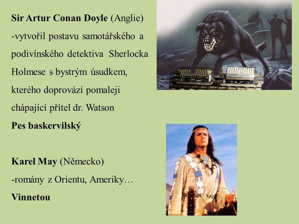 Sir Artur Conan Doyle (Anglie) -vytvořil postavu samotářského a podivínského detektiva Sherlocka Holmese s bystrým úsudkem, kterého doprovází pomaleji