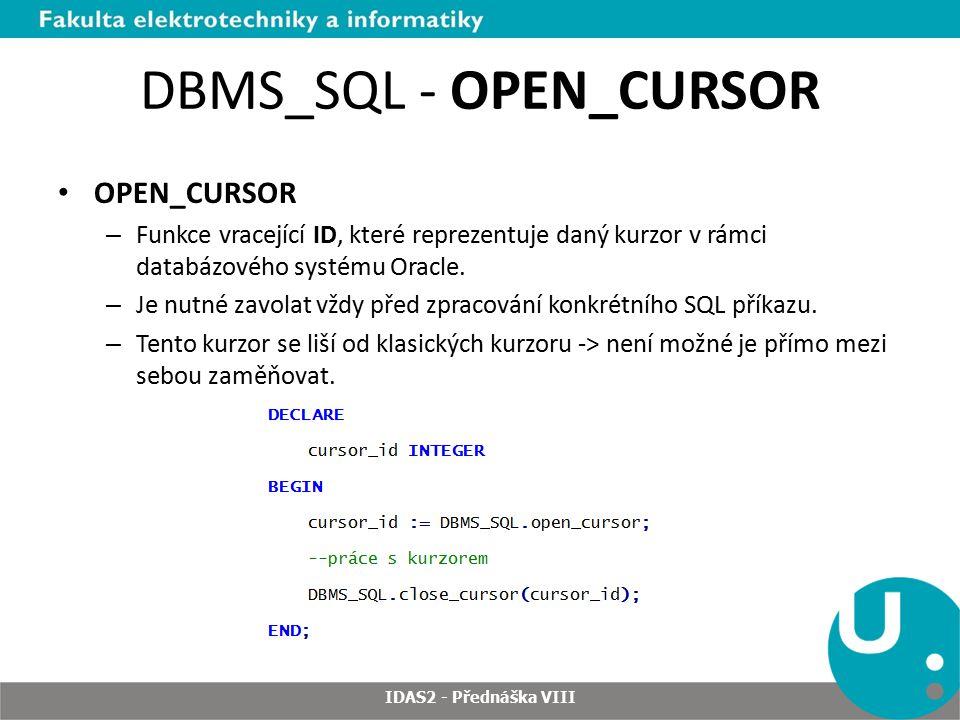 DBMS_SQL - OPEN_CURSOR OPEN_CURSOR – Funkce vracející ID, které reprezentuje daný kurzor v rámci databázového systému Oracle.