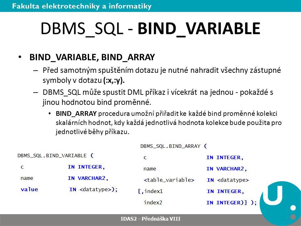 DBMS_SQL - BIND_VARIABLE BIND_VARIABLE, BIND_ARRAY – Před samotným spuštěním dotazu je nutné nahradit všechny zástupné symboly v dotazu (:x,:y).
