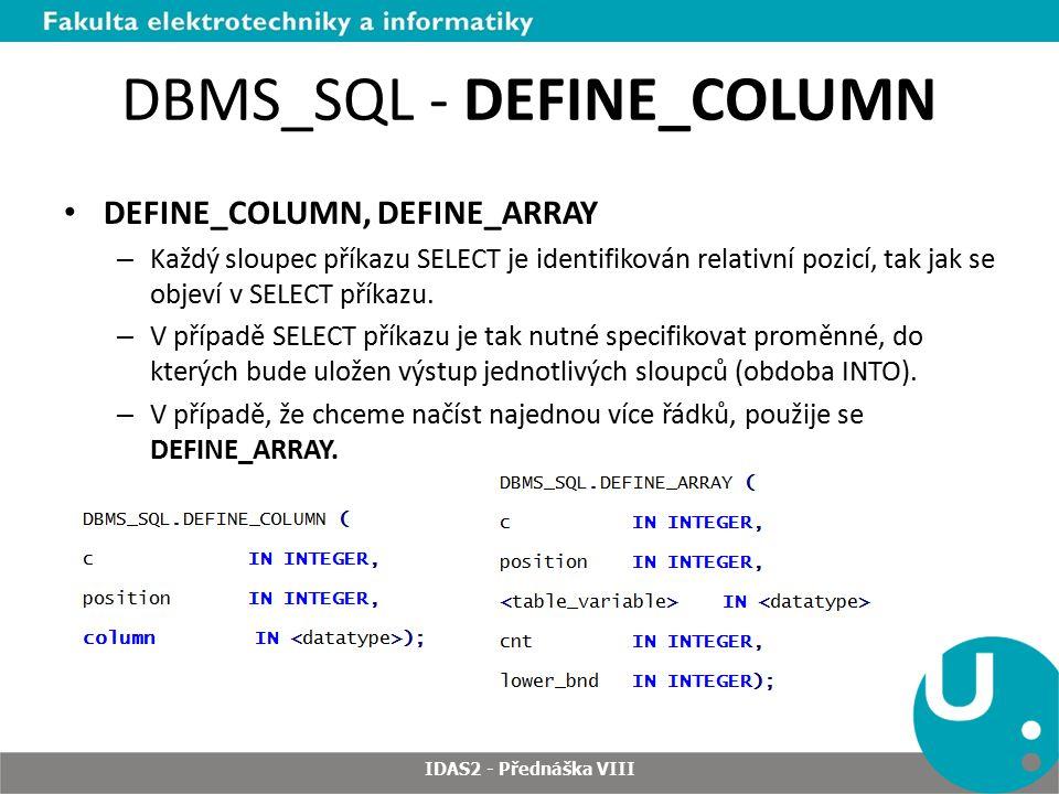 DBMS_SQL - DEFINE_COLUMN DEFINE_COLUMN, DEFINE_ARRAY – Každý sloupec příkazu SELECT je identifikován relativní pozicí, tak jak se objeví v SELECT příkazu.