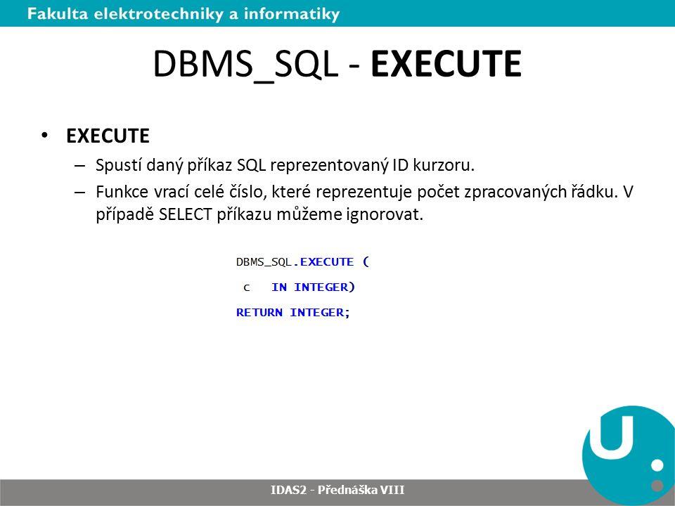 DBMS_SQL - EXECUTE EXECUTE – Spustí daný příkaz SQL reprezentovaný ID kurzoru.