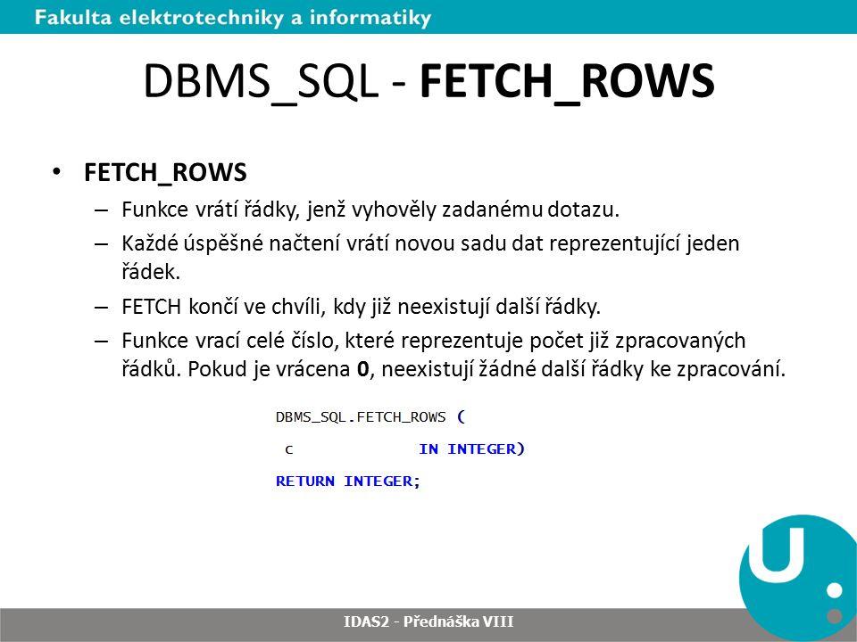 DBMS_SQL - FETCH_ROWS FETCH_ROWS – Funkce vrátí řádky, jenž vyhověly zadanému dotazu.