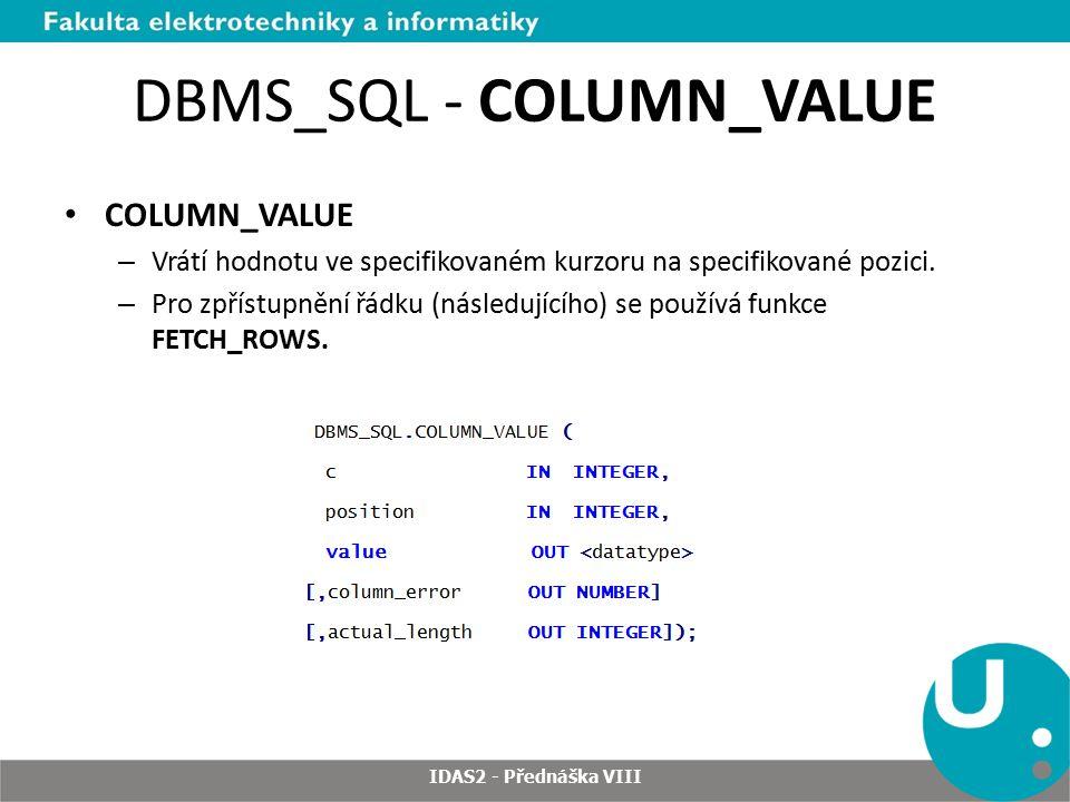 DBMS_SQL - COLUMN_VALUE COLUMN_VALUE – Vrátí hodnotu ve specifikovaném kurzoru na specifikované pozici.