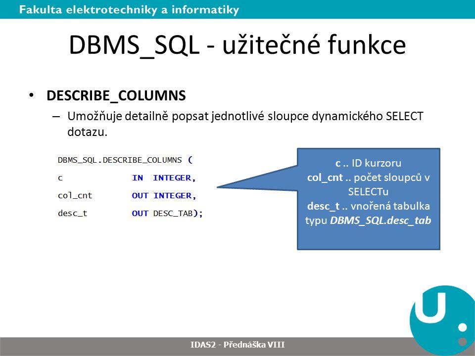 DBMS_SQL - užitečné funkce DESCRIBE_COLUMNS – Umožňuje detailně popsat jednotlivé sloupce dynamického SELECT dotazu.