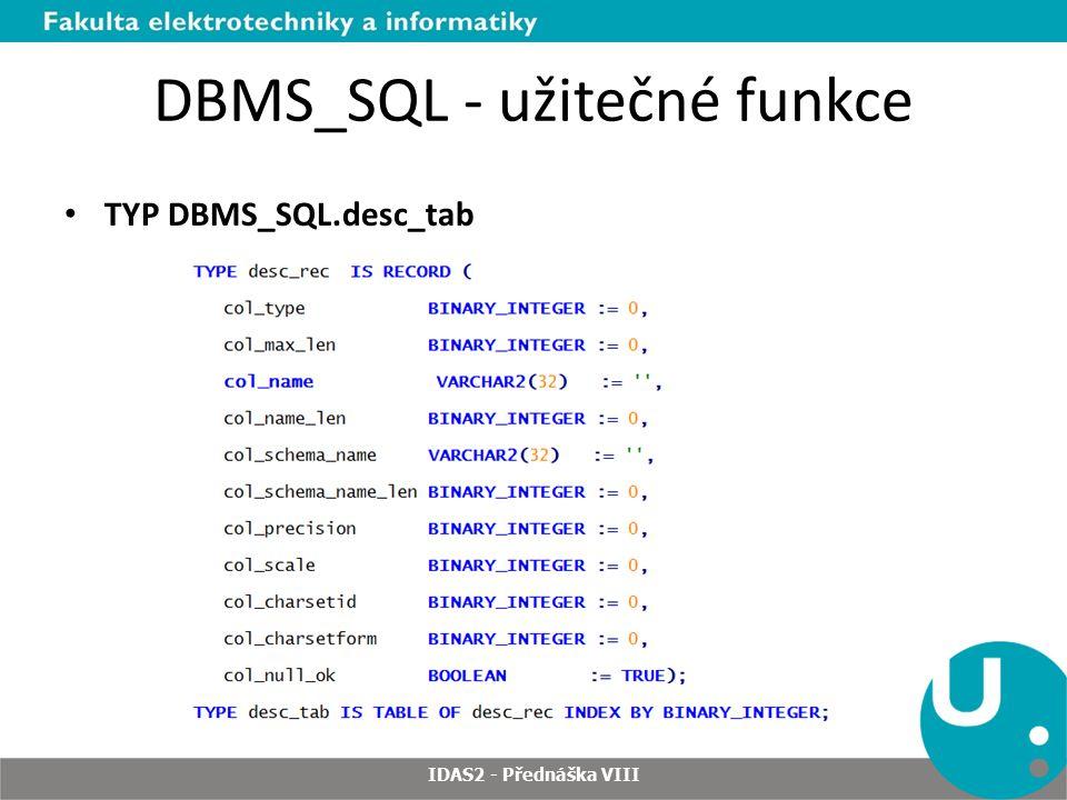 DBMS_SQL - užitečné funkce TYP DBMS_SQL.desc_tab IDAS2 - Přednáška VIII