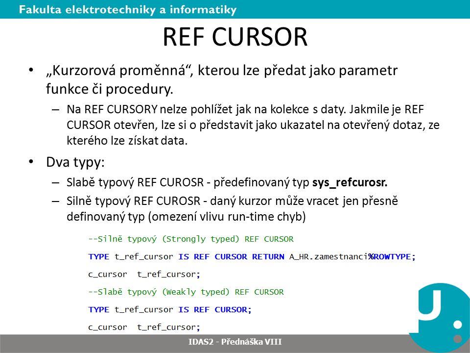 """REF CURSOR """"Kurzorová proměnná , kterou lze předat jako parametr funkce či procedury."""