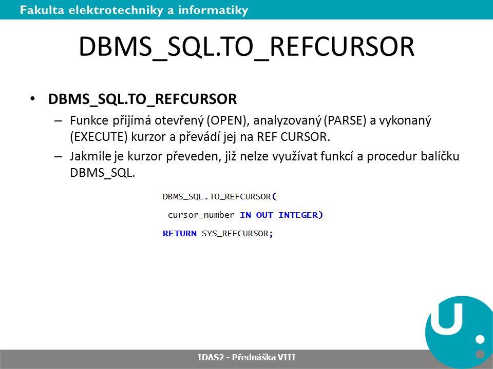 DBMS_SQL.TO_REFCURSOR – Funkce přijímá otevřený (OPEN), analyzovaný (PARSE) a vykonaný (EXECUTE) kurzor a převádí jej na REF CURSOR.