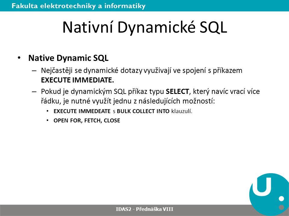 Nativní Dynamické SQL Native Dynamic SQL – Nejčastěji se dynamické dotazy využivají ve spojení s příkazem EXECUTE IMMEDIATE.