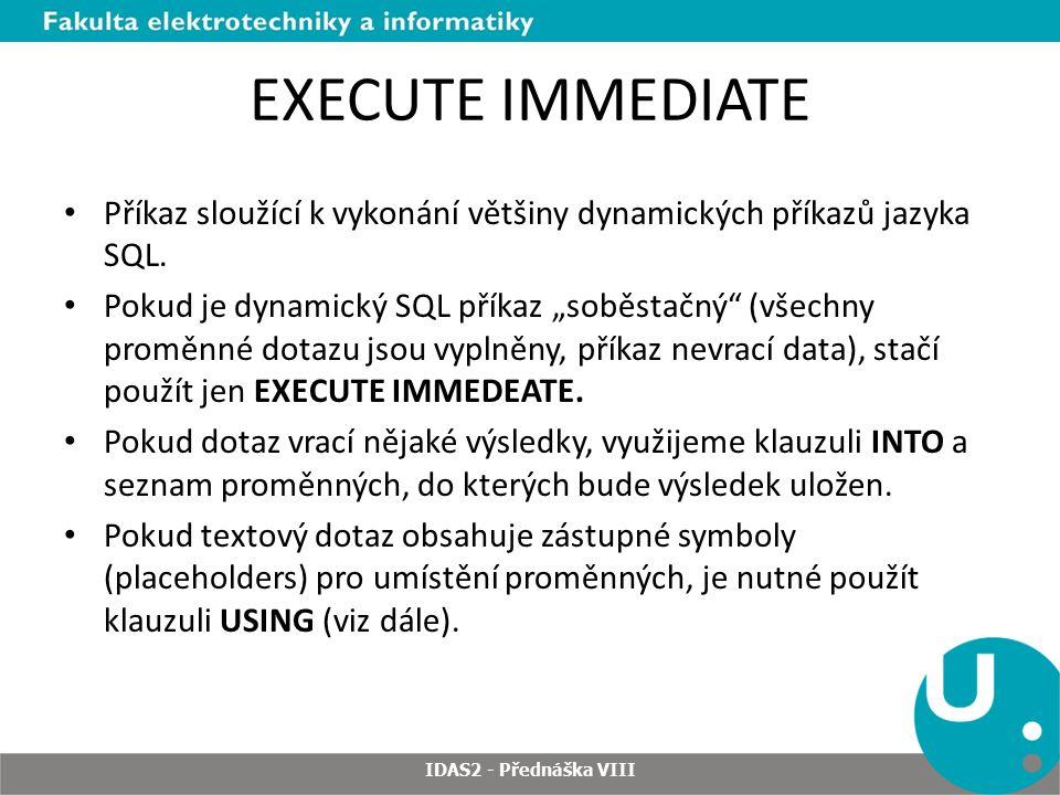 DBMS_SQL Motivační příklady: – http://docs.oracle.com/cd/E11882_01/appdev.112/e25788/d_sql.htm #i996963 http://docs.oracle.com/cd/E11882_01/appdev.112/e25788/d_sql.htm #i996963 IDAS2 - Přednáška VIII