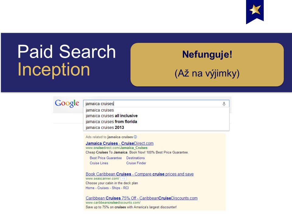 Paid Search Inception Nefunguje! (Až na výjimky) Nefunguje! (Až na výjimky)