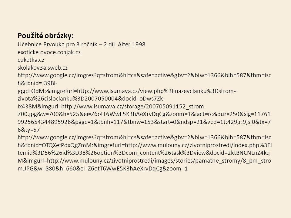 Použité obrázky: Učebnice Prvouka pro 3.ročník – 2.díl. Alter 1998 exoticke-ovoce.coajak.cz cuketka.cz skolakov3a.sweb.cz http://www.google.cz/imgres?