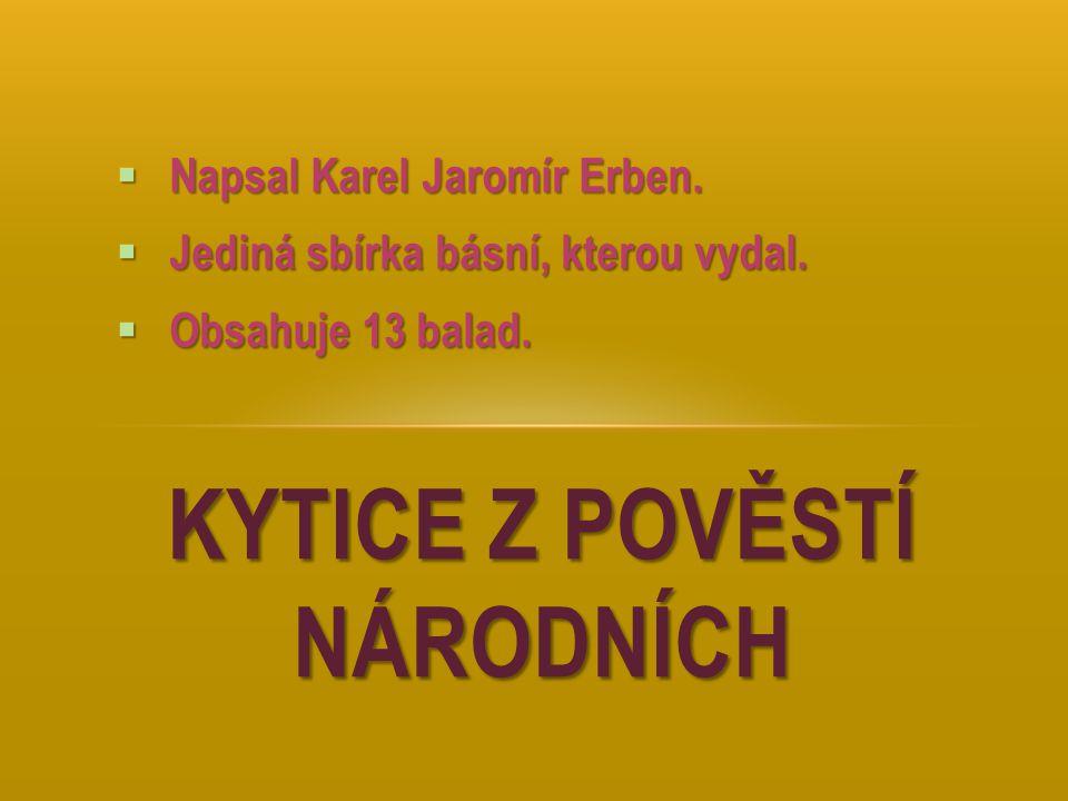  Napsal Karel Jaromír Erben.  Jediná sbírka básní, kterou vydal.