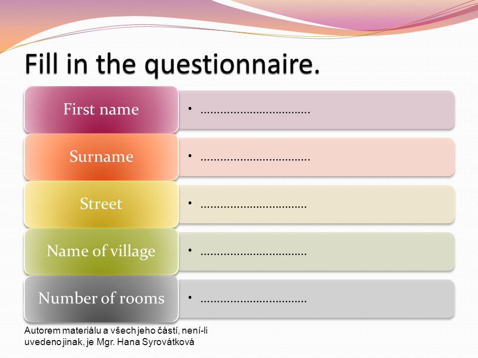 Fill in the questionnaire.……………………………. First name …………………………….
