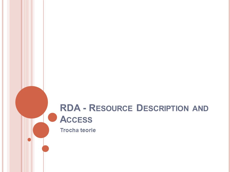 RDA - R ESOURCE D ESCRIPTION AND A CCESS Trocha teorie