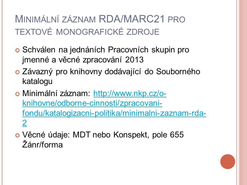 M INIMÁLNÍ ZÁZNAM RDA/MARC21 PRO TEXTOVÉ MONOGRAFICKÉ ZDROJE Schválen na jednáních Pracovních skupin pro jmenné a věcné zpracování 2013 Závazný pro kn