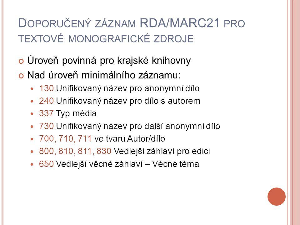 D OPORUČENÝ ZÁZNAM RDA/MARC21 PRO TEXTOVÉ MONOGRAFICKÉ ZDROJE Úroveň povinná pro krajské knihovny Nad úroveň minimálního záznamu: 130 Unifikovaný náze