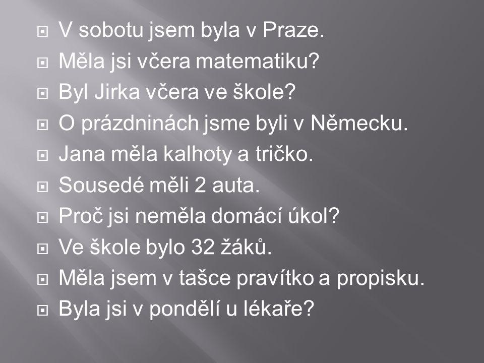  V sobotu jsem byla v Praze.  Měla jsi včera matematiku.