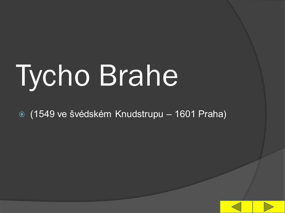 Tycho Brahe  (1549 ve švédském Knudstrupu – 1601 Praha)