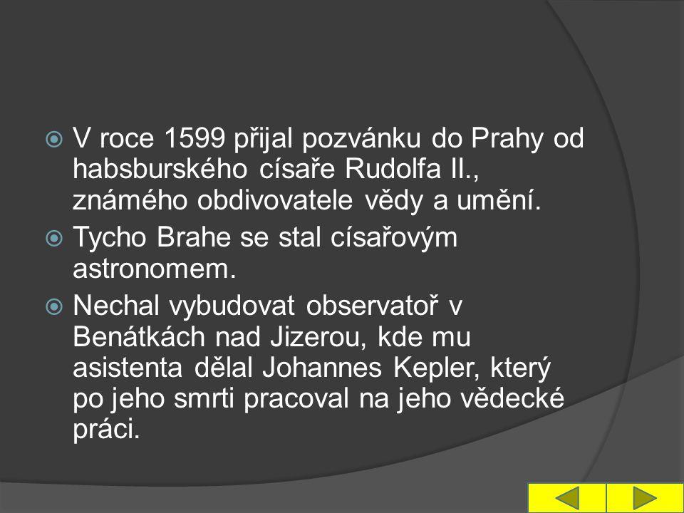  V roce 1599 přijal pozvánku do Prahy od habsburského císaře Rudolfa II., známého obdivovatele vědy a umění.  Tycho Brahe se stal císařovým astronom