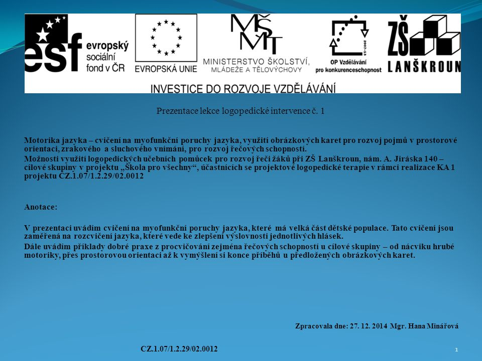 Prezentace lekce logopedické intervence č. 1 Motorika jazyka – cvičení na myofunkční poruchy jazyka, využití obrázkových karet pro rozvoj pojmů v pros