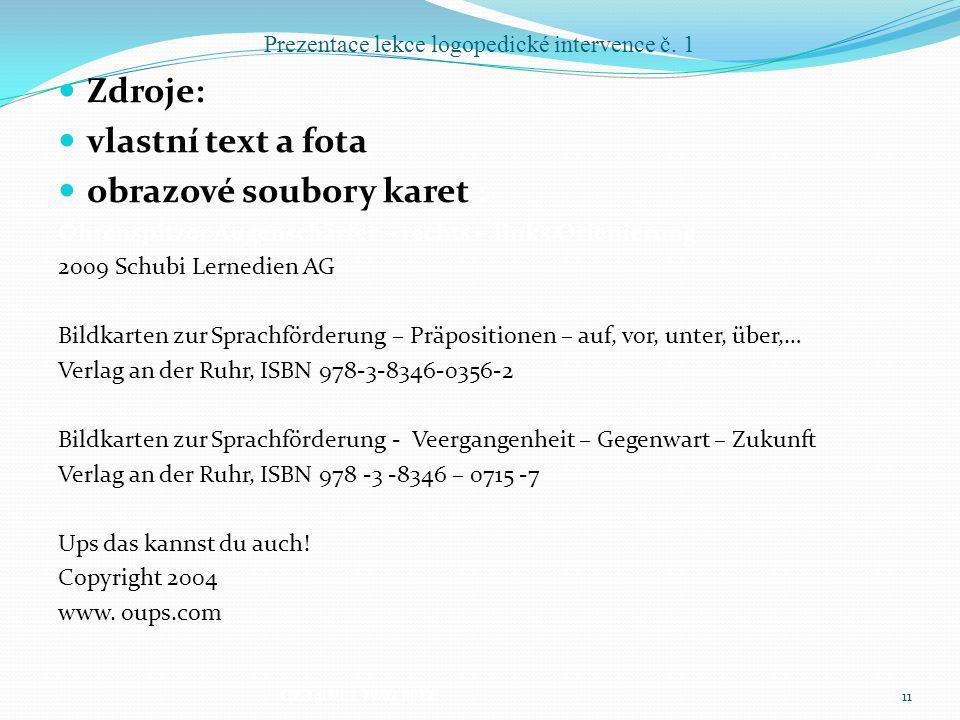 Prezentace lekce logopedické intervence č. 1 Zdroje: vlastní text a fota obrazové soubory karet : Ohrenspitzer Augenschärfer – rechts – links Orienier